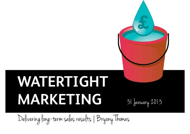 WATERTIGHTMARKETING                                       31 January 2013Delivering long-term sales results | Bryony Thomas