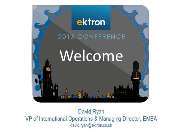 David Ryan VP of International Operations & Managing Director, EMEA david.ryan@ektron.co.uk Welcome