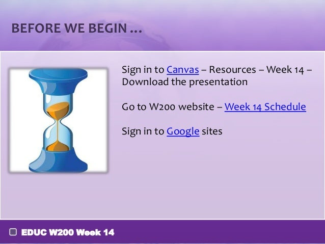 BEFORE WE BEGIN … Sign in to Canvas – Resources – Week 14 – Download the presentation Go to W200 website – Week 14 Schedul...
