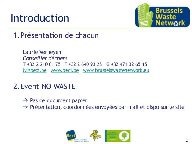 Introduction 1.Présentation de chacun Laurie Verheyen Conseiller déchets T +32 2 210 01 75 F +32 2 640 93 28 G +32 471 32 ...
