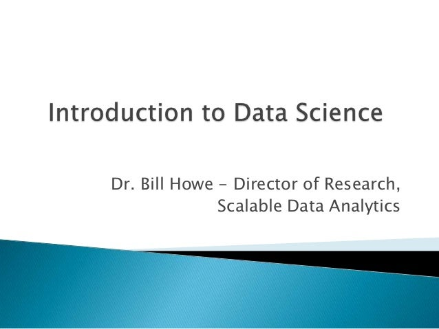 Dr. Bill Howe - Director of Research, Scalable Data Analytics