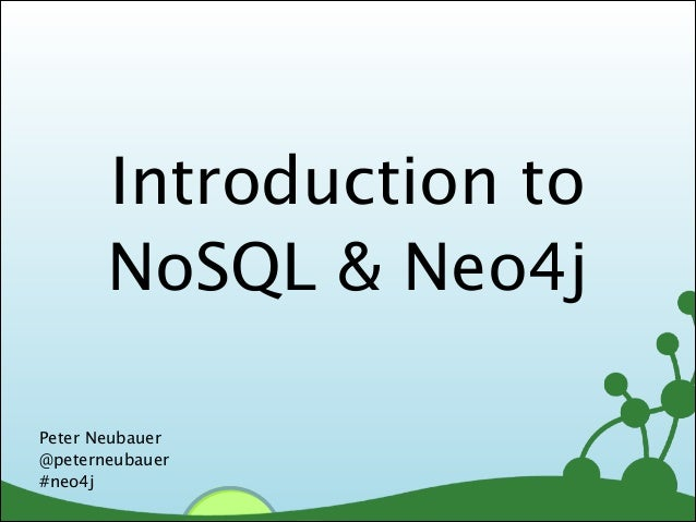 Introduction to NoSQL & Neo4j Peter Neubauer @peterneubauer #neo4j  1