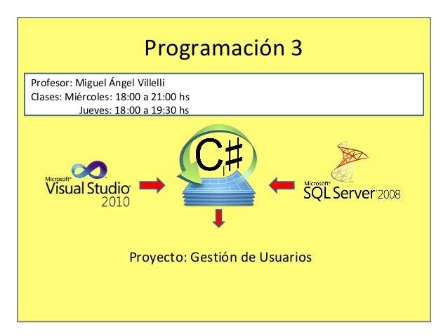 | Clases: Miércoles: 18:00 a 21:00 hs Jueves: 18:00 a 19:30 hs Programación 3 Profesor: Miguel Ángel Villelli Proyecto: Ge...