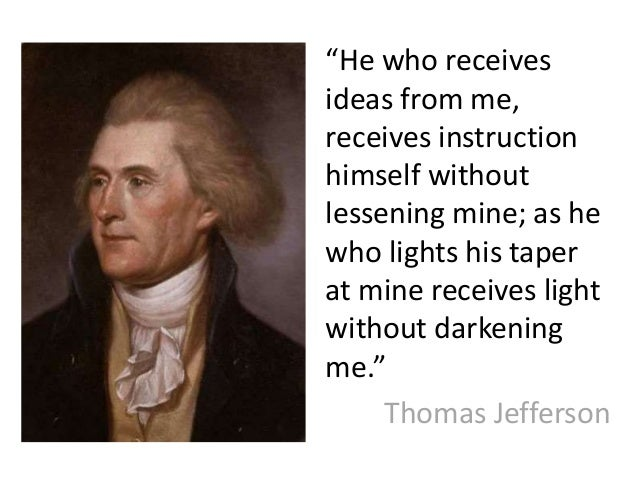 """""""He who receives ideas from me, receives instruction himself without lessening mine; as he who lights his taper at mine re..."""