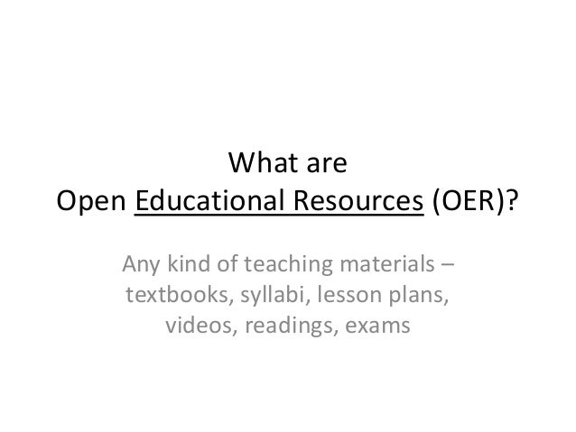 Open Educational Resources Open Course Ware Open Courses Open Textbooks Open Course Frame- works