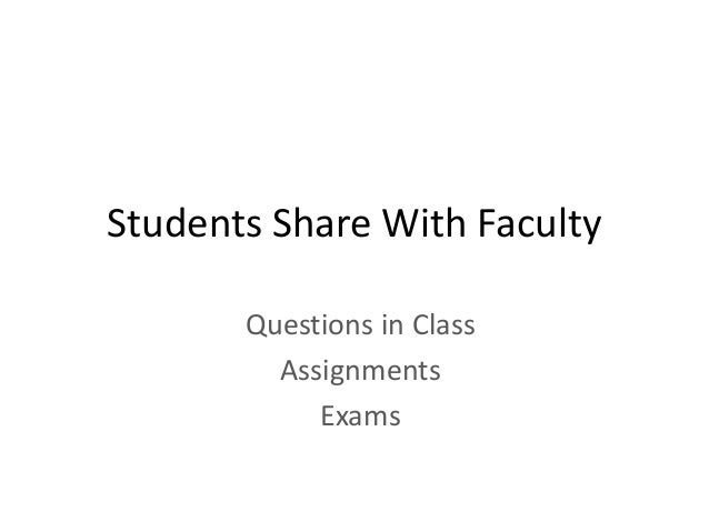 Students Share With Faculty Questions in Class Assignments Exams