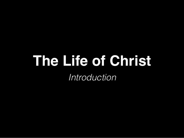 The Life of Christ Introduction