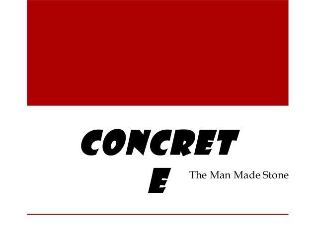 CONCRET E The Man Made Stone
