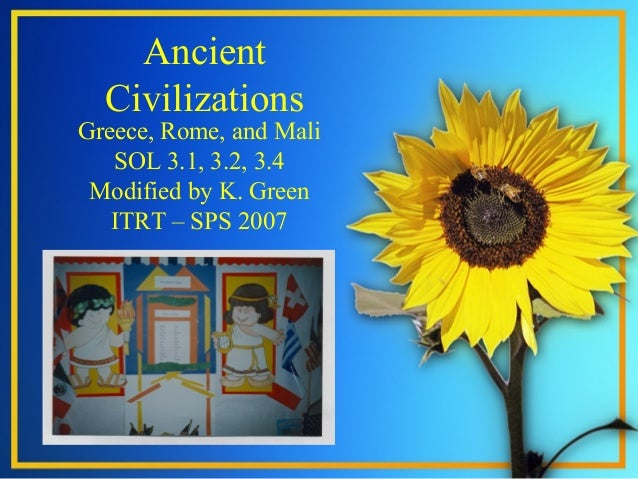 Ancient Civilizations Greece, Rome, and Mali SOL 3.1, 3.2, 3.4 Modified by K. Green ITRT – SPS 2007