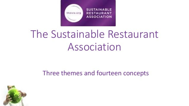 The Sustainable Restaurant Association Three themes and fourteen concepts