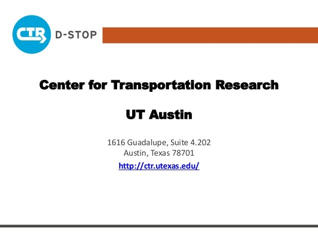 Center for Transportation Research UT Austin 1616 Guadalupe, Suite 4.202 Austin, Texas 78701 http://ctr.utexas.edu/