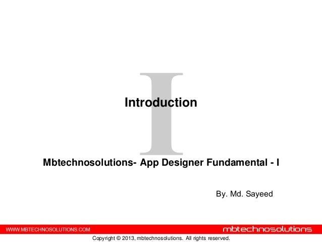 IntroductionMbtechnosolutions- App Designer Fundamental - I                                                            By....