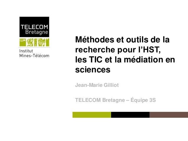 Institut Mines-Télécom Méthodes et outils de la recherche pour l'HST, les TIC et la médiation en sciences Jean-Marie Gilli...