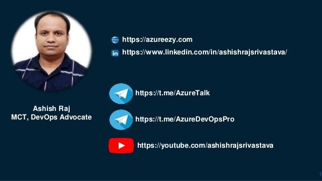 1 https://azureezy.com https://www.linkedin.com/in/ashishrajsrivastava/ https://t.me/AzureTalk https://youtube.com/ashishr...