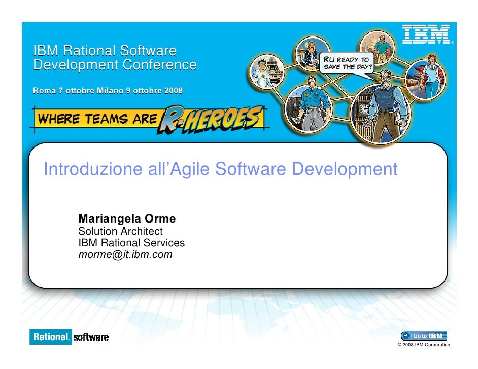 ®   IBM Rational Software Development Conference 5RPD  RWWREUH 0LODQR  RWWREUH        Introduzione all'Agile Software Deve...
