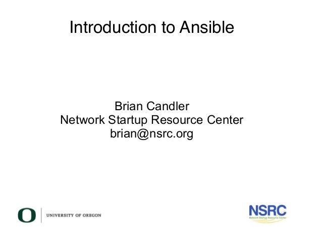Introduction to Ansible Brian Candler Network Startup Resource Center brian@nsrc.org