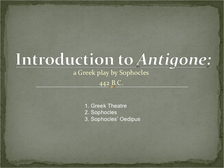 a Greek play by Sophocles 442 B.C. 1. Greek Theatre 2. Sophocles 3. Sophocles' Oedipus