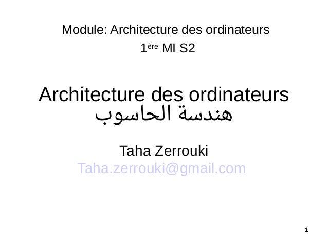11 Architecture des ordinateurs الحاسوب هندسة Taha Zerrouki Taha.zerrouki@gmail.com Module: Architecture des ordinateu...