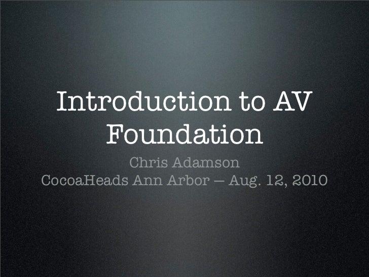 Introduction to AV      Foundation           Chris Adamson CocoaHeads Ann Arbor — Aug. 12, 2010