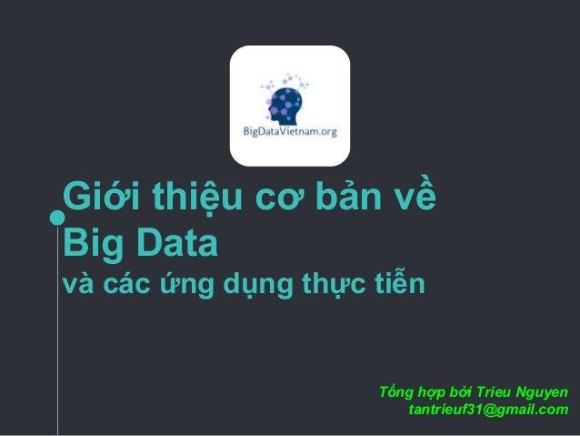 Giới thiệu cơ bản về Big Data và các ứng dụng thực tiễn Tổng hợp bởi Trieu Nguyen tantrieuf31@gmail.com