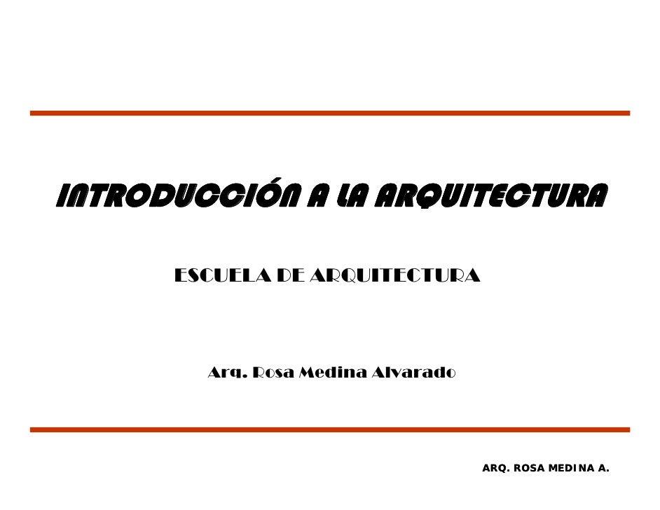 INTRODUCCIÓN A LA ARQUITECTURA        ESCUELA DE ARQUITECTURA            Arq. Rosa Medina Alvarado                        ...
