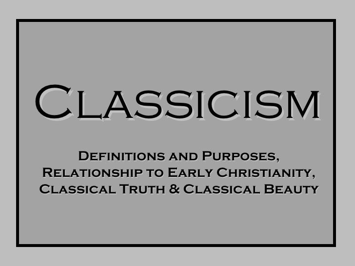 Classicism Definitions and Purposes, Relationship to Early Christianity, Classical Truth & Classical Beauty