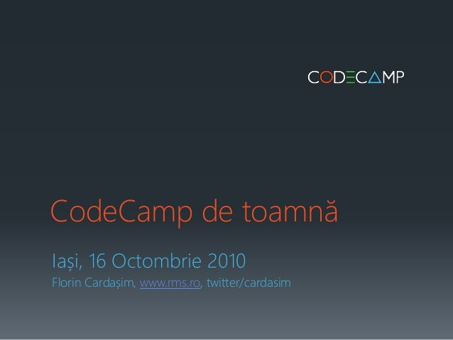 CodeCamp de toamnă Iași, 16 Octombrie 2010 Florin Cardașim, www.rms.ro, twitter/cardasim