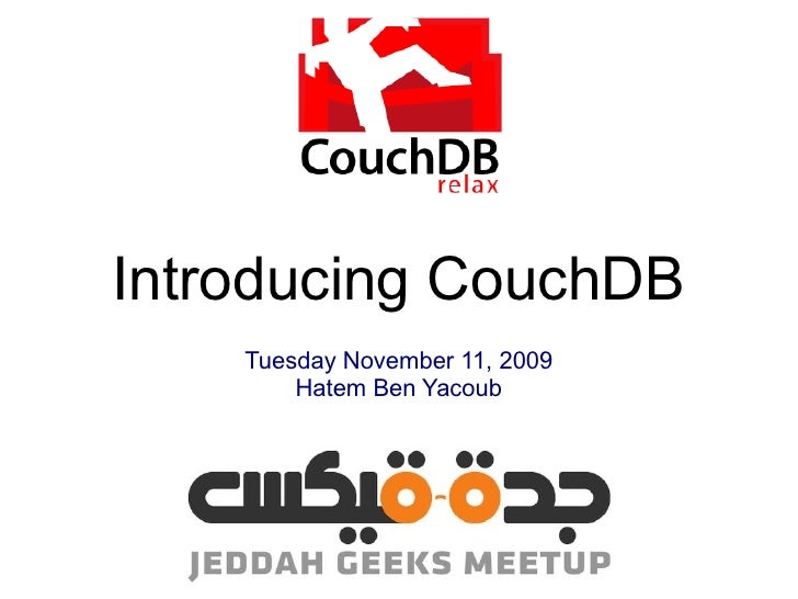 Introducing CouchDB     Tuesday November 11, 2009         Hatem Ben Yacoub