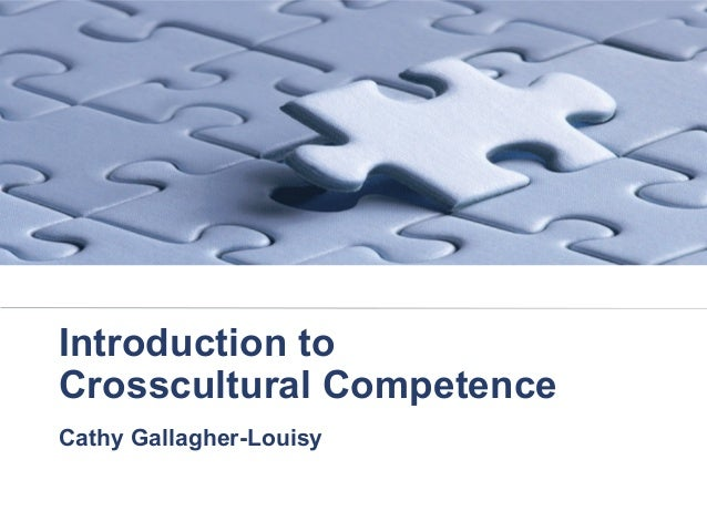 Introduction toCrosscultural CompetenceCathy Gallagher-Louisy