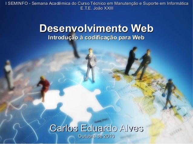 Desenvolvimento WebDesenvolvimento Web Introdução à codificação para WebIntrodução à codificação para Web Carlos Eduardo A...