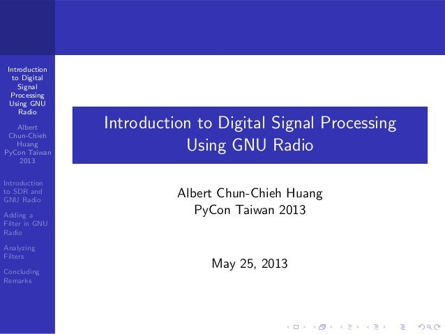 Introductionto DigitalSignalProcessingUsing GNURadioAlbertChun-ChiehHuangPyCon Taiwan2013Introductionto SDR andGNU RadioAd...