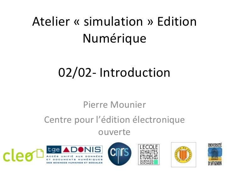 Atelier «simulation» Edition Numérique 02/02- Introduction Pierre Mounier Centre pour l 'édition électronique ouverte