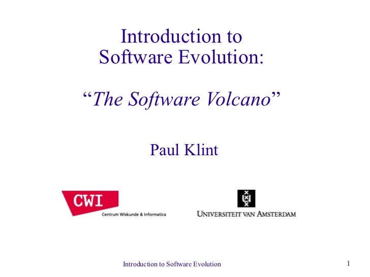 """Introduction to Software Evolution:""""The Software Volcano""""             Paul Klint    Introduction to Software Evolution   1"""