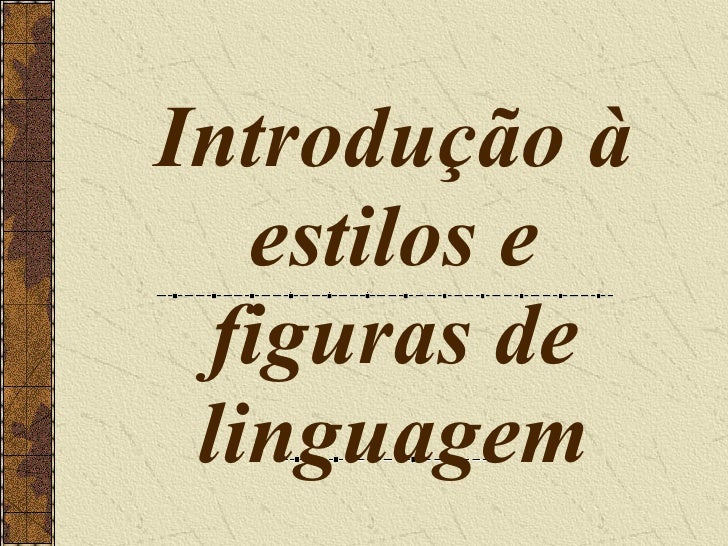 Introdu çã o  à  estilos e figuras de linguagem