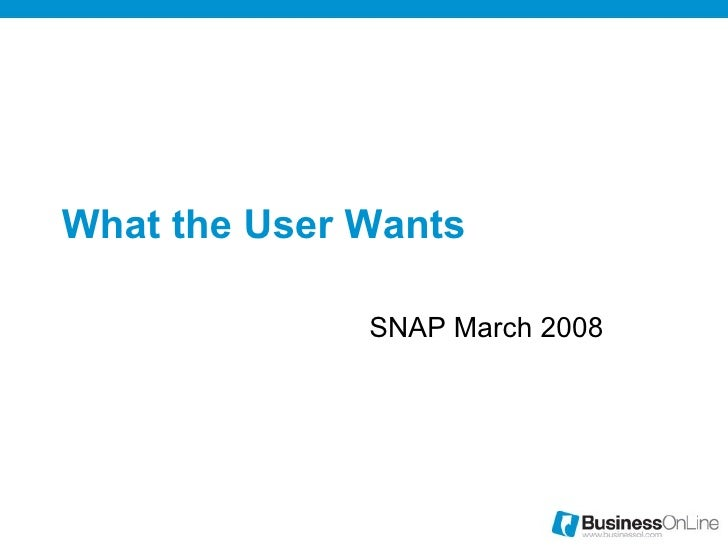What the User Wants SNAP March 2008