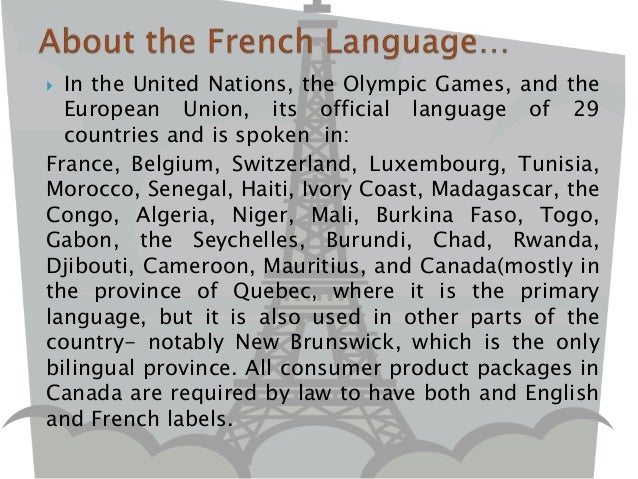  In the United Nations, the Olympic Games, and the European Union, its official language of 29 countries and is spoken in...