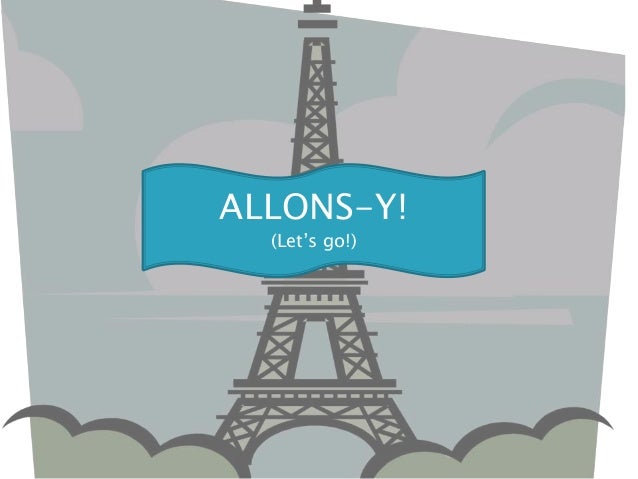 ALLONS-Y! (Let's go!)