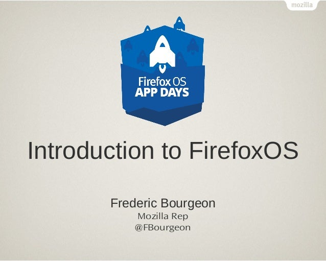 Introduction to FirefoxOSFrederic BourgeonMozilla Rep@FBourgeon