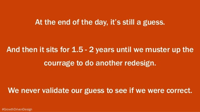 #GrowthDrivenDesign At the end of the day, it's still a guess.  And then it sits for 1.5 - 2 years until we muster up th...