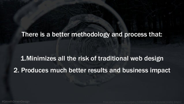 flickr.com/photos/samueljohn/5348462863/in/photolist-jVoiAQ-3rKpVZ#GrowthDrivenDesign There is a better methodology and pr...