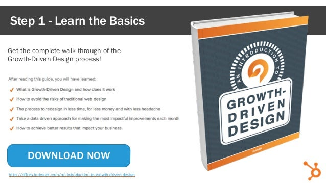 Step 1 - Learn the Basics DOWNLOAD NOW http://offers.hubspot.com/an-introduction-to-growth-driven-design Get the complete ...