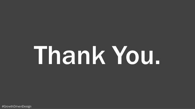 #GrowthDrivenDesign Thank You.