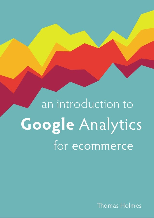 an introduction toGoogle Analytics    for ecommerce            Thomas Holmes