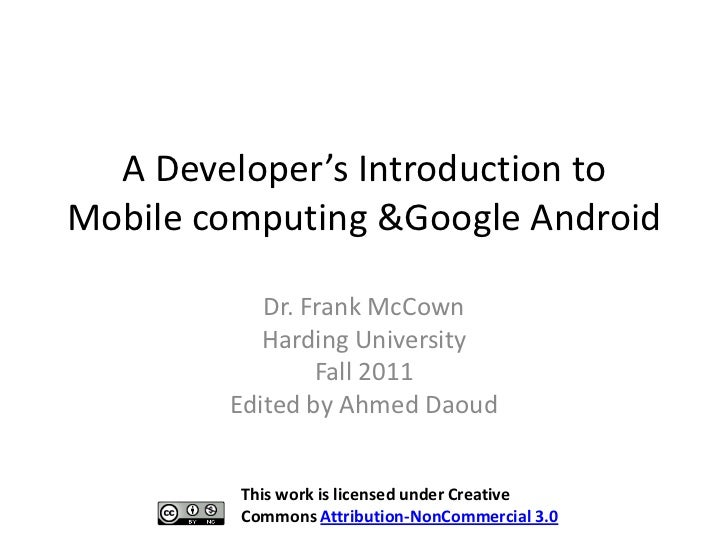 A Developer's Introduction toMobile computing &Google Android           Dr. Frank McCown           Harding University     ...