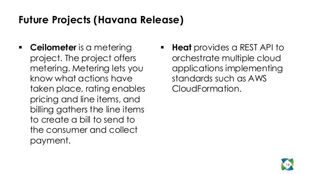 Future Projects (Havana Release) Ceilometer is a metering          Heat provides a REST API to  project. The project off...