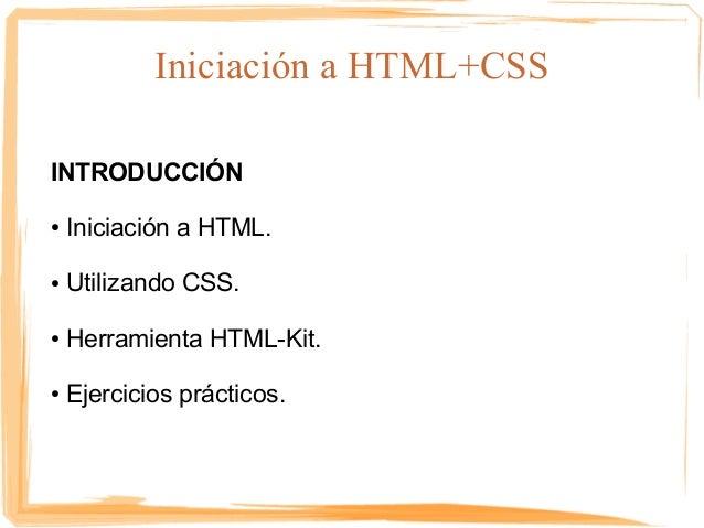 Iniciación  a HTML+CSS INTRODUCCIÓN <ul><li>Iniciación a HTML.