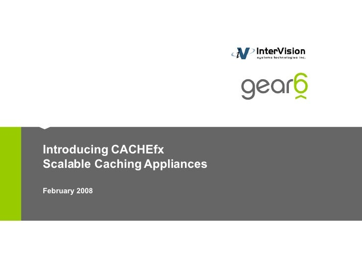 Introducing CACHEfx Scalable Caching Appliances February 2008