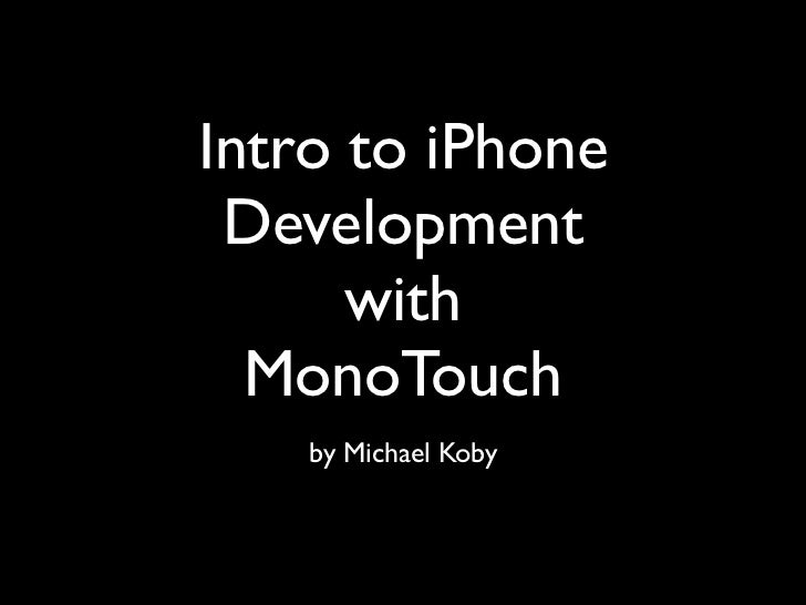 Intro to iPhone Development      with  MonoTouch    by Michael Koby