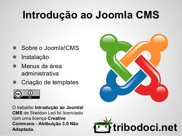Introdução ao Joomla CMS ● Sobre o Joomla!CMS ● Instalação ● Menus da área ●  administrativa Criação de templates  O traba...