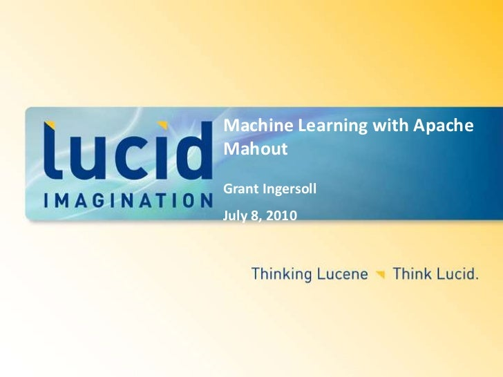 Machine Learning with Apache Mahout <br />Grant Ingersoll<br />July 8, 2010<br />